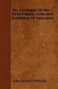 The Catalogue of the United States Collective Exhibition of Education