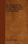 The Cavalry in the Russo-Japanese War Lessons and Critical Considerations