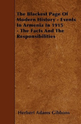 The Blackest Page of Modern History - Events in Armenia in 1915 - The Facts and the Responsibilities