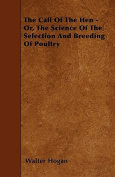 The Call of the Hen - Or, the Science of the Selection and Breeding of Poultry