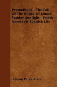 Prometheus - The Fall of the House of Limon - Sunday Sunlight - Poetic Novels of Spanish Life
