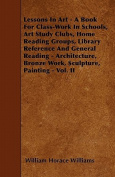 Lessons in Art - A Book for Class-Work in Schools, Art Study Clubs, Home Reading Groups, Library Reference and General Reading - Architecture, Bronze