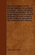 Historical Import of the Orange Industry in Southern California - Thesis Submitted in Partial Satisfaction of the Requirements for the Degree of Maste