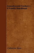 Convalescent Cookery - A Family Handbook