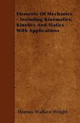 Elements of Mechanics - Including Kinematics, Kinetics and Statics - With Applications