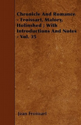 Chronicle and Romance - Froissart, Malory, Holinshed; With Introductions and Notes - Vol. 35