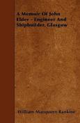 A Memoir of John Elder - Engineer and Shipbuilder, Glasgow