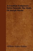 A Croatian Composer; Notes Towards the Study of Joseph Haydn