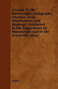 A Guide to the Manuscripts, Autographs, Charters, Seals, Illuminations and Bindings - Exhibated in the Department of Manuscripts and in the Greenville