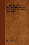 A Hand-Book of Practical Suggestions for the Use of Students in Genealogy