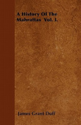 A History of the Mahrattas Vol. I.