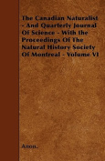 The Canadian Naturalist - And Quarterly Journal of Science - With the Proceedings of the Natural History Society of Montreal - Volume VI