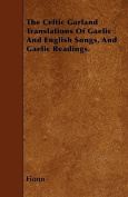 The Celtic Garland Translations of Gaelic and English Songs, and Gaelic Readings.