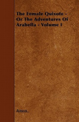 The Female Quixote - Or the Adventures of Arabella - Volume I