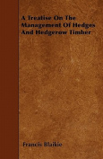 A Treatise on the Management of Hedges and Hedgerow Timber
