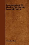 Correspondence of Charles, First Marquis Cornwallis Vol. II.