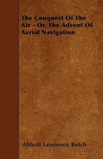The Conquest of the Air - Or, the Advent of Aerial Navigation
