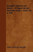 Dwight's Journal of Music - A Paper of Art and Literature - Vols. VII & VIII
