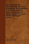 The Camp and the Sanctuary; Or, the Power of Religion, as Exemplified in the Army and the Church. a Memoir of Thomas Hasker, Formerly of the 1st Drago