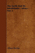The Earth and Its Inhabitants - Africa - Vol. I