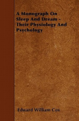 A Monograph on Sleep and Dream - Their Physiology and Psychology