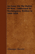 An Essay on the Duties of Man - Addressed to Workingmen, Written in 1844-1858