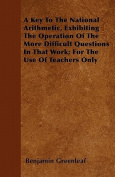 A Key to the National Arithmetic, Exhibiting the Operation of the More Difficult Questions in That Work; For the Use of Teachers Only