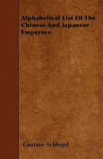Alphabetical List of the Chinese and Japanese Emperors
