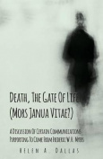 Death, the Gate of Life? (Mors Janua Vitae?) - A Discussion of Certain Communications Purporting to Come from Frederic W.H. Myers
