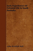 Early Experiences of Colonial Life in South Australia