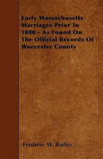 Early Massachusetts Marriages Prior to 1800 - As Found on the Official Records of Worcester County