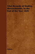 Vital Records of Dudley, Massachusetts, to the End of the Year 1849