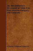 The Revolutionary Movement of 1848-9 in Italy, Austria-Hungary, and Germany