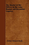 The Master of the Offices in the Later Roman and Byzantine Empires