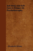 Self Help and Self Cure a Primer of Psychotheraphy