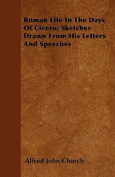 Roman Life in the Days of Cicero; Sketches Drawn from His Letters and Speeches