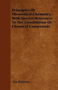 Principles of Theoretical Chemistry, with Special Reference to the Constitution of Chemical Compounds