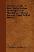 Quiet Moments - A Four Weeks' Course of Thoughts and Meditations - Before Evening Prayer and at Sunset