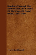Rambles Through the Archives of the Colony of the Cape of Good Hope, 1688-1700