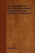 Practical Hints on the Selection and Use of the Microscope Intended for Beginners