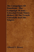 The Campaigns of Napoleon - The Campaign of Jena - Extracted from Thiers History of the French Consulate and the Empire