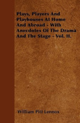Plays, Players and Playhouses at Home and Abroad - With Anecdotes of the Drama and the Stage - Vol. II.