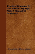 Practical Grammar of the Somali Language, with a Manual of Sentences