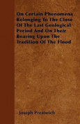 On Certain Phenomena Belonging to the Close of the Last Geological Period and on Their Bearing Upon the Tradition of the Flood