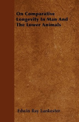 On Comparative Longevity in Man and the Lower Animals