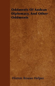 Oddments of Andean Diplomacy, and Other Oddments