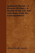 Nathaniel Massie - A Pioneer of Ohio - A Sketch of His Life and Selections from His Correspondence