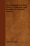 New England and New France - Contrasts and Parallels in Colonial History