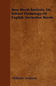 New Word-Analysis, Or, School Etymology of English Derivative Words