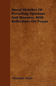 Moral Sketches of Prevailing Opinions and Manners, with Reflections on Prayer